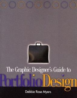 The Graphic Designers Guide to Portfolio Design by Debbie Rose Myers