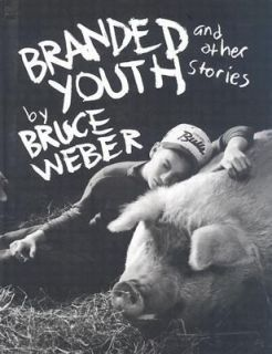 Branded Youth And Other Stories by Bruce Weber 1997, Hardcover
