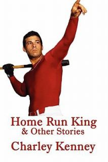 Home Run King And Other Stories by Charley Kenney 2011, Paperback