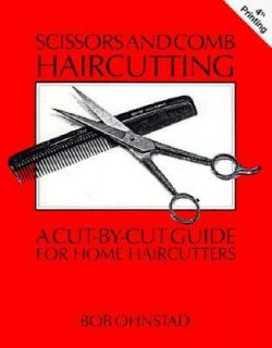 Scissors and Comb Haircutting A Cut by Cut Guide for Home Haircutters