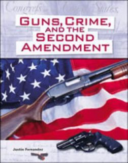 Guns, Crime and the 2nd Amendment by Justin Fernandez 2001, Hardcover