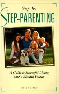 Step by Stepparenting A Guide to Successful Living with a Blended