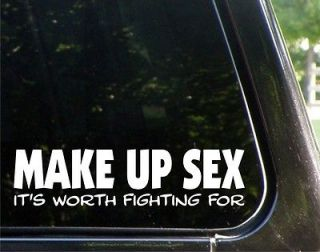 MAKE UP SEX its worth fighting   funny decal / sticker