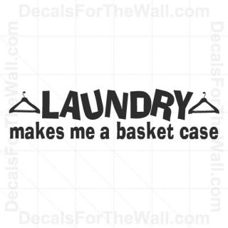 Laundry Makes Me A Basket Case Room Wall Decal Vinyl Art Sticker Quote
