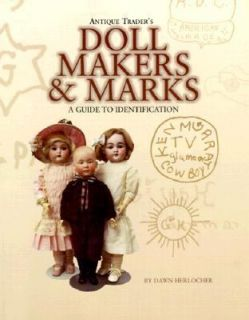 Antique Trader Doll Makers and Marks A Guide to Identification by Dawn