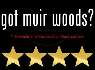 got muir woods? Vinyl wall art truck car decal sticker