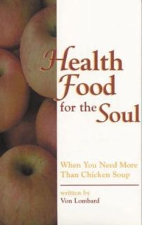 Health Food for the Soul When You Need More Than Chicken Soup by Von