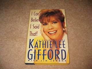 Cant Believe I Said That! ~ KATHIE LEE GIFFORD ~ HB ~ VGC
