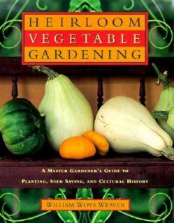 Heirloom Vegetable Gardening A Master Gardeners Guide to Planting