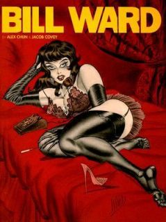 The Pin Up Art of Bill Ward by Alex Chun and Bill Ward 2007, Paperback
