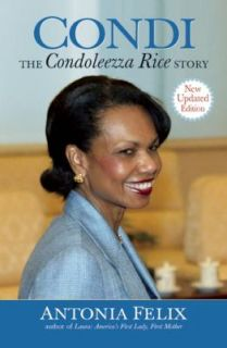 Condi The Condoleeza Rice Story by Antonia Felix 2005, Hardcover