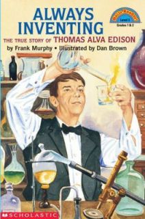 Inventing  The True Story of Thomas Alva Edison by Frank Murphy