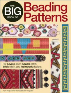 The Big Book of Beading Patterns For Peyote Stitch, Square Stitch