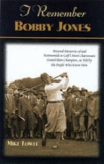 Remember Bobby Jones Personal Memories of and Testimonials to Golfs