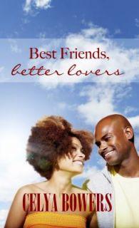 Best Friends Better Lovers by Celya Bowers 2011, Paperback