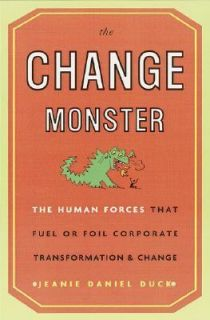 The Change Monster The Human Forces That Fuel or Foil Corporate