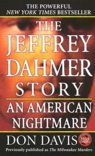 The Jeffrey Dahmer Story An American Nightmare by Donald A. Davis 1991