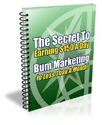 Make $150 A Day With Bum Marketing Secrets (EBOOK PDF FILE)