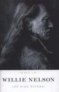Willie Nelson An Epic Life by Joe Nick Patoski 2008, Hardcover