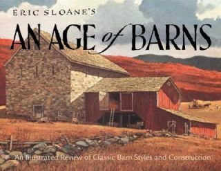 Eric Sloanes Age of Barns An Illustrated Review of Classic Barn