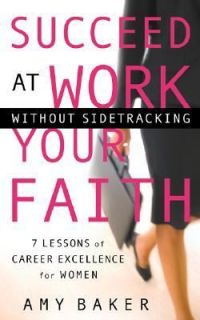 Faith 7 Lessons of Career Excellence for Women by Amy Baker 2005