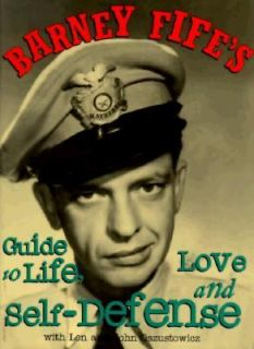 Barney Fifes Guide to Life, Love and Self Defense by Len Oszustowicz