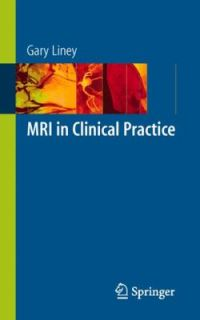MRI in Clinical Practice by Gary Liney 2006, Paperback