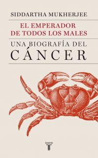 EL EMPERADOR DE TODOS LOS MALES UNA BIOGRAFIA DEL CANCER (En papel)