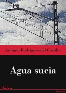 AGUA SUCIA (EBOOK)   ANTONIO RODRIGUEZ DEL CASTILLO, Descargar eBooks