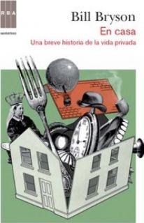 EN CASA: UNA BREVE HISTORIA DE LA VIDA PRIVADA   BILL BRYSON. Resumen