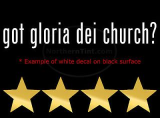 got gloria dei church? Vinyl wall art car decal sticker