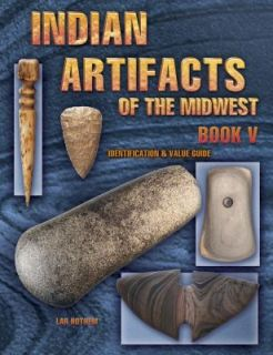 Indian Artifacts of the Midwest Vol. 5 by Lar Hothem 2003, UK