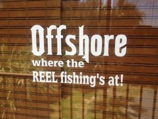 Off shore where the reel real fishing is at Boat decal Decal Vinyl