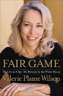 Fair Game My Life as a Spy, My Betrayal by the White House by Valerie