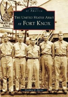 The United States Army at Fort Knox by Matthew D. Rector 2005