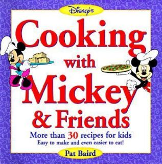 Cooking with Mickey and Friends More Than 30 Recipes for Kids Easy to