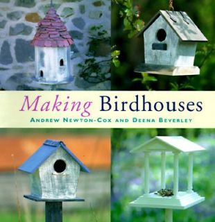 Making Birdhouses Practical Projects for Decorative Houses, Tables and