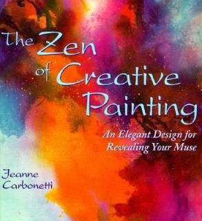 The Zen of Creative Painting An Elegant Design for Revealing your Muse