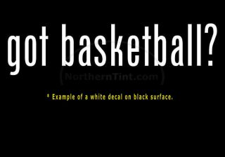 Got Basketball Vinyl Wall Art Truck Car Decal Sticker
