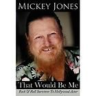 That Would Be Me : Rock and Roll Survivor to Hollywood Actor by Mickey