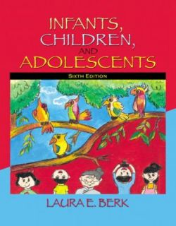 Infants, Children, and Adolescents by Laura E. Berk 2006, Hardcover