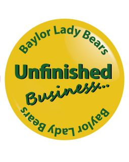 Unfinished Business Baylor Lady Bears Basketball Button