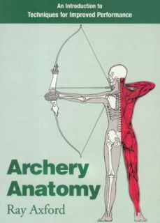 Archery Anatomy An Introduction to Techniques for Improved Performance