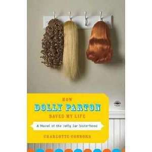 Parton Saved My Life A Novel of the Jelly Jar Sisterhood, Charlotte C