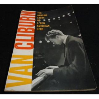 Van Cliburn The Amazing Story of A New American Hero Pianist Kilgore