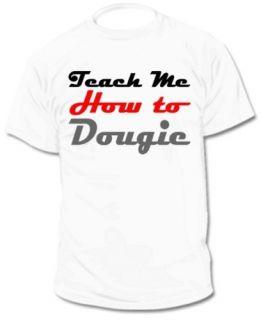 New Teach Me How to Dougie Hip Hop Rap Tee T Shirt