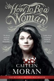 NEW Paperback How to Be a Woman by Caitlin Moran Book   2DayShip