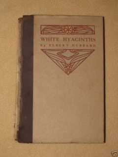 Old White Hyacinths Book 1907 Elbert Hubbard RARE