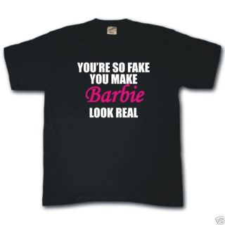 Youre So Fake You Make Barbie Look Real Funny T Shirt