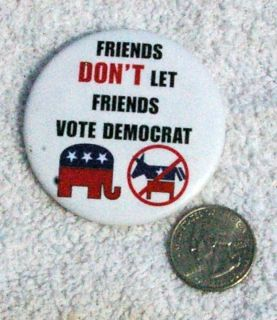 Friends DonT Let Friends Vote Democrat Pinback Button